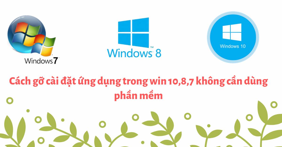 Cách gỡ cài đặt ứng dụng trong win 10,8,7 không cần dùng phần mềm